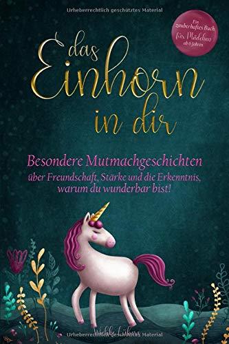 Das Einhorn in dir: Besondere Mutmachgeschichten über Freundschaft, Stärke und die Erkenntnis, warum du...