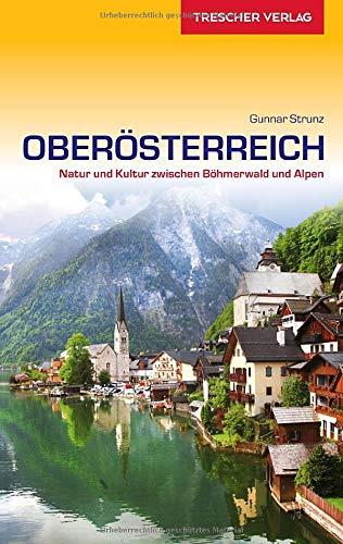 Reiseführer Oberösterreich: Natur und Kultur zwischen Böhmerwald und Alpen (Trescher-Reiseführer)