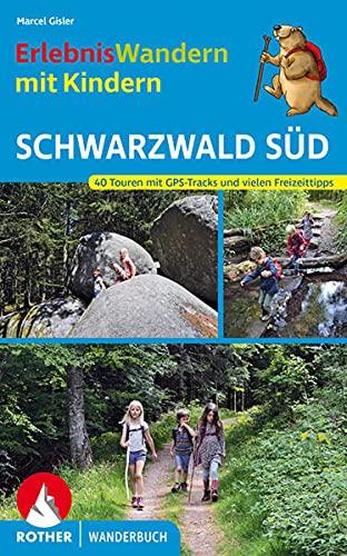 ErlebnisWandern mit Kindern Schwarzwald Süd: 40 Touren. Mit GPS-Tracks und vielen Freizeittipps (Rother...