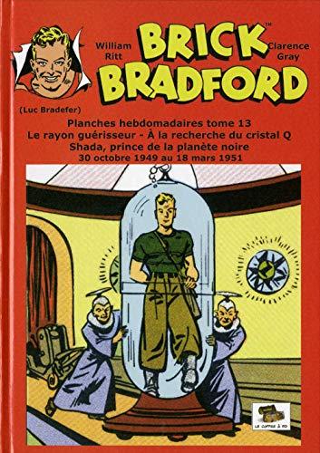 Brick Bradford planches hebdomadaires tome 13 : A la recherche du cristal Q: Tome 13 : à la recherche du...