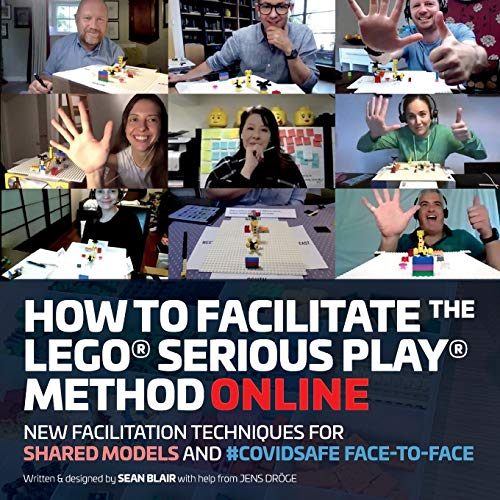 How to Facilitate the LEGO® Serious Play® Method Online: New Facilitation Techniques for Shared Models...