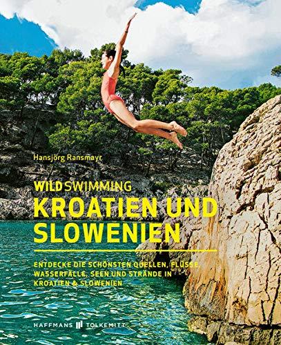 Wild Swimming Kroatien und Slowenien: Entdecke die schönsten Quellen, Flüsse, Wasserfälle, Seen und...