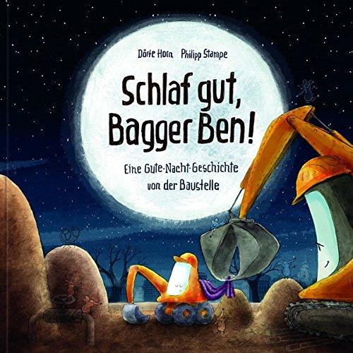Schlaf gut, Bagger Ben! Eine Gute-Nacht-Geschichte von der Baustelle: Kinderbuch zum Vorlesen für Kinder...