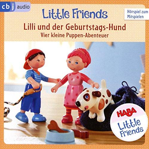HABA Little Friends - Lilli und der Geburtstags-Hund: Vier kleine Puppen-Abenteuer zum Hören und...