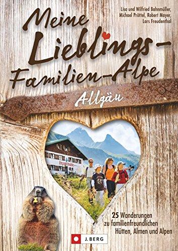 Wanderführer Allgäu: Meine Lieblings-Familien-Alpe Allgäu. 25 Wanderungen zu familienfreundlichen...