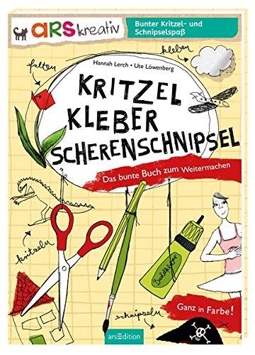 Kritzel, Kleber, Scherenschnipsel: Das bunte Buch zum Weitermachen