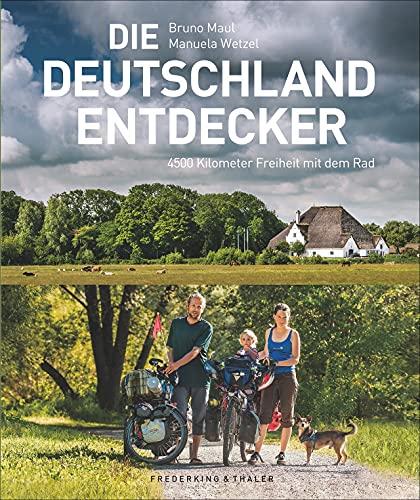 Die Deutschland-Entdecker - 4.500 km Freiheit mit dem Rad. Eine Familie auf Fahrradreise durch...