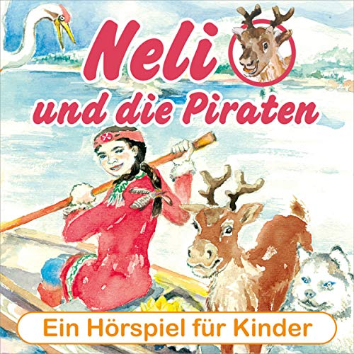Neli und die Piraten - Ein musikalisches Hörspiel für Kinder von 4 bis 8 Jahren! (Hörspiel mit Musik)