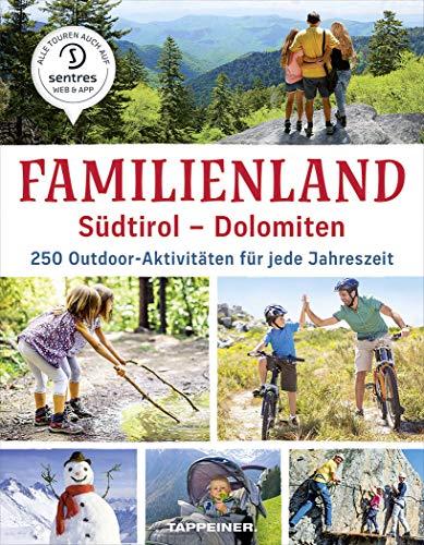 Familienland Südtirol - Dolomiten: 250 Outdoor-Aktivitäten für jede Jahreszeit