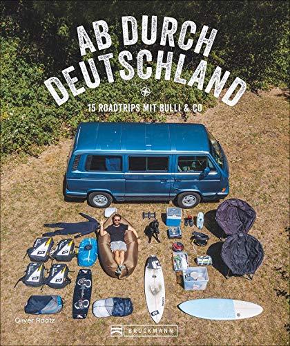 Reise-Bildband: Ab durch Deutschland! 15 Roadtrips mit Bulli & Co. Mit dem Campervan quer durch...