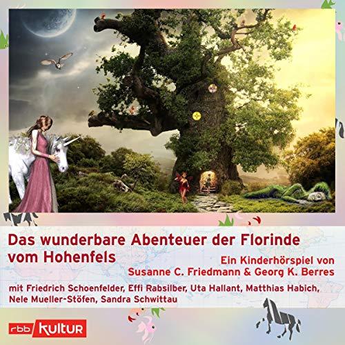 Das wunderbare Abenteuer der Florinde vom Hohenfels: Ein Kinderhörspiel von rbb kultur