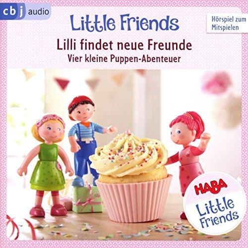 HABA Little Friends – Lilli findet neue Freunde: Vier kleine Puppen-Abenteuer zum Hören und...
