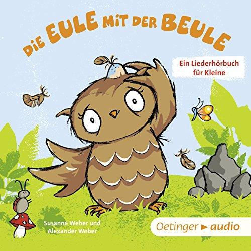 Die Eule mit der Beule: Ein Liederhörbuch für Kleine