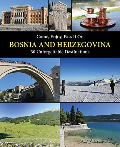 Come, Enjoy, Pass It On BOSNIA AND HERZEGOVINA: 30 Unforgettable Destinations