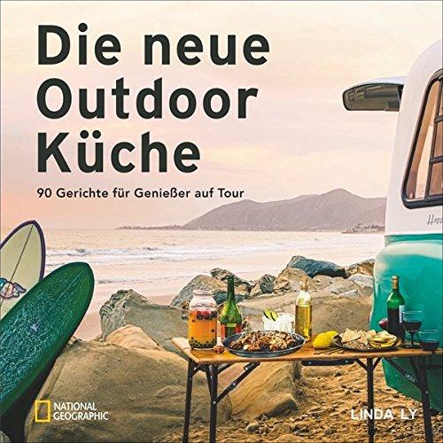 Camping Kochbuch: Die neue Outdoorküche. 90 Gerichte für Genießer auf Tour. Leckere Campingküche....