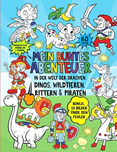 Malbuch für Kinder ab 5: Mein buntes Abenteuer in der Welt der Drachen, Dinos, Wildtieren, Rittern &...