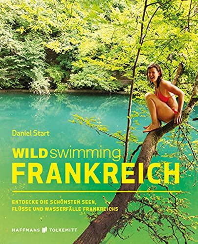 Wild Swimming Frankreich: Entdecke die schönsten Seen, Flüsse und Wasserfälle Frankreichs  ...