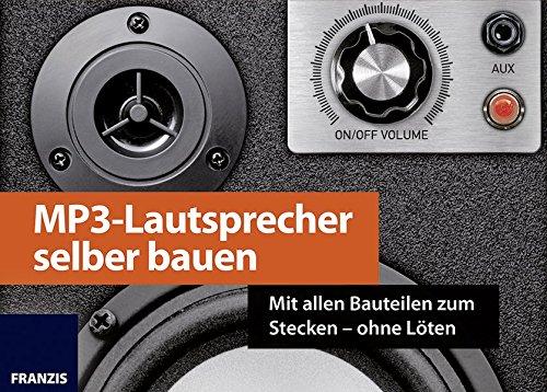 FRANZIS MP3-Lautsprecher selber bauen: Mit allen Bauteilen zum Stecken - ohne Löten |...